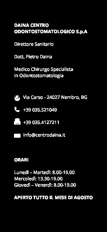 DAINA CENTRO ODONTOSTOMATOLOGICO S.p.A Direttore Sanitario Dott. Pietro Daina Medico Chirurgo Specialista in Odontostomatologia